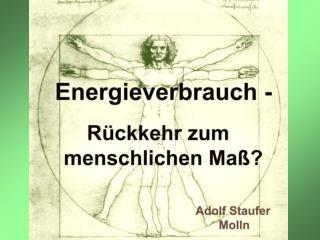 Themen:  Der Mensch als Maßstab des Verbrauchs  Das globale Energieproblem
