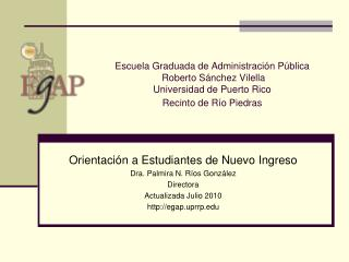 Orientaci�n a Estudiantes de Nuevo Ingreso Dra. Palmira N. R�os Gonz�lez Directora