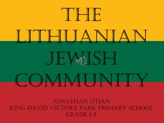 The Lithuanian Jewish  CommunitY JONATHAN UTIAN KING DAVID VICTORY PARK PRIMARY SCHOOL GRADE 4 F