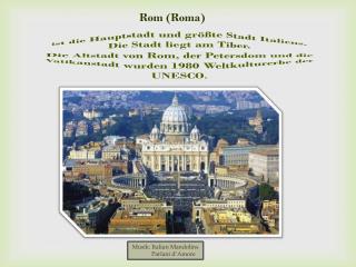 ist die Hauptstadt und größte Stadt Italiens. Die Stadt liegt am Tiber.