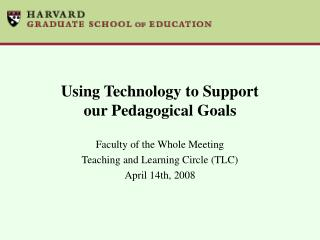 Using Technology to Support  our Pedagogical Goals