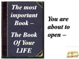 The most important Book �  The Book Of  Your  LIFE