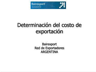 Determinación del costo de  exportación Bairexport Red de Exportadores ARGENTINA