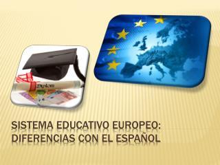 SISTEMA EDUCATIVO EUROPEO: DIFERENCIAS CON EL ESPAÑOL