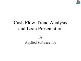 Cash Flow-Trend Analysis and Loan Presentation