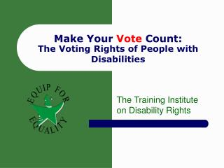 Make Your  Vote  Count:  The Voting Rights of People with Disabilities