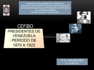 PRESIDENTES DE VENEZUELA PERÍODO DE  1870 A 1922
