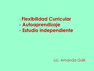 -  Flexibilidad Curricular - Autoaprendizaje - Estudio independiente