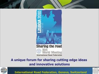 A unique forum for sharing cutting edge ideas  and innovative solutions