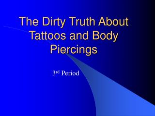 The Dirty Truth About Tattoos and Body Piercings