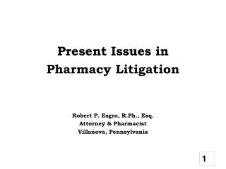 Present Issues in  Pharmacy Litigation Robert P. Esgro, R.Ph., Esq. Attorney & Pharmacist
