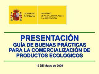 PRESENTACIÓN GUÍA DE BUENAS PRÁCTICAS PARA LA COMERCIALIZACIÓN DE PRODUCTOS ECOLÓGICOS