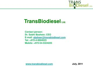 Contact person: Dr. Sobhi Basheer, CEO E-mail:  sbsheer@transbiodiesel Tel: +972-4-9504523