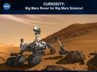 CURIOSITY:   Big Mars Rover for Big Mars Science!