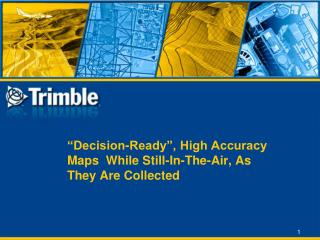 �Decision-Ready�, High Accuracy Maps  While Still-In-The-Air, As They Are Collected