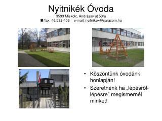 Nyitnikék Óvoda 3533 Miskolc, Andrássy út 53/a   /fax: 46/532-406    e-mail: nyitnikek@caracom.hu