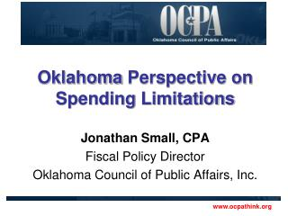 Oklahoma  Perspective on Spending  Limitations Jonathan Small, CPA Fiscal Policy Director