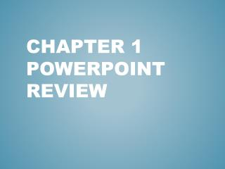 Chapter 1  Powerpoint  Review