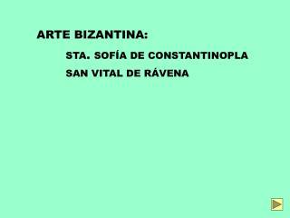 ARTE BIZANTINA: STA .  SOFÍA DE CONSTANTINOPLA  SAN VITAL DE RÁVENA