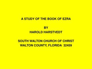 A STUDY OF THE BOOK OF EZRA BY HAROLD HARSTVEDT SOUTH WALTON CHURCH OF CHRIST