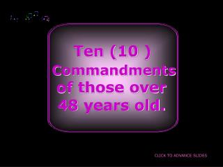 Ten (10 )  Commandments of  those over  48  years old.