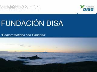 "FUNDACIÓN DISA  ""Comprometidos con Canarias"""