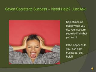 Seven Secrets to Success � Need Help?  Just Ask!