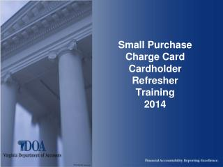 Small Purchase Charge Card Cardholder Refresher Training 2014