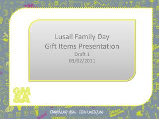 Lusail  Family  Day Gift Items Presentation Draft 1 03/02/2011