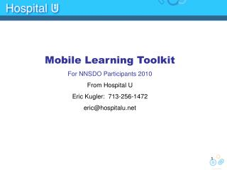 Mobile Learning Toolkit For NNSDO Participants 2010 From Hospital U Eric Kugler:  713-256-1472