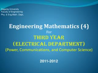 Zagazig  University Faculty of Engineering Phy . &  Eng.Math . Dept . Engineering Mathematics (4)
