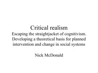 Critical realism Escaping the straightjacket of cognitivism. Developing a theoretical basis for planned intervention and