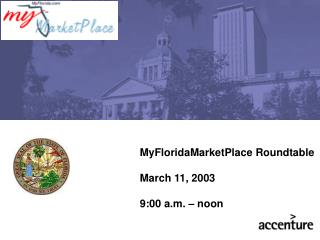 MyFloridaMarketPlace Roundtable March 11, 2003 9:00 a.m. – noon