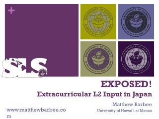 EXPOSED! Extracurricular  L2  Input in Japan