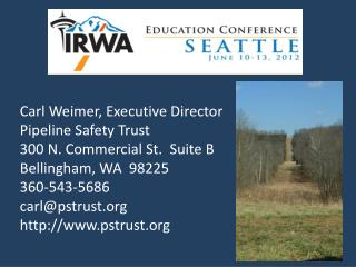 Carl Weimer, Executive Director Pipeline Safety Trust 300 N. Commercial St.  Suite B