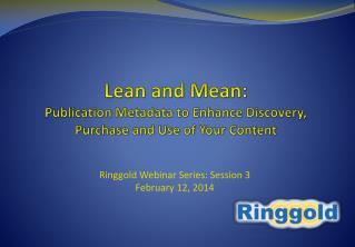 Lean and Mean:  Publication Metadata to Enhance Discovery, Purchase and Use of Your Content