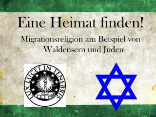 Eine Heimat finden! Migrationsreligion am Beispiel von      Waldensern und Juden