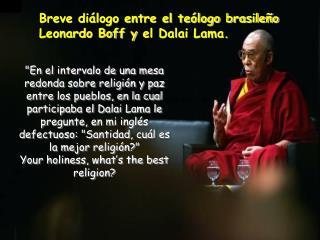 Breve diálogo entre el teólogo brasileño Leonardo Boff yel Dalai Lama.