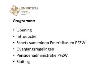 Opening    Introductie    Schets samenloop Emeritikas en PFZW   Overgangsregelingen
