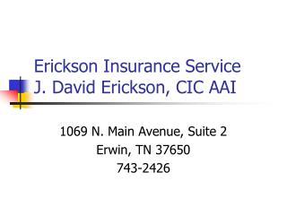 Erickson Insurance Service J. David Erickson, CIC AAI