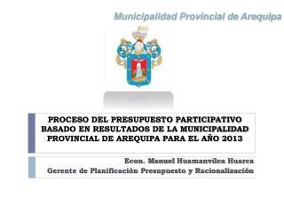 Econ. Manuel  Huamanvilca Huarca Gerente de Planificación Presupuesto y Racionalización