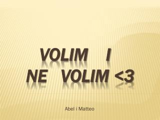 volim    i     ne   volim <3