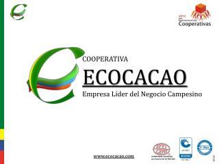 COOPERATIVA ECOCACAO Empresa Líder del Negocio Campesino