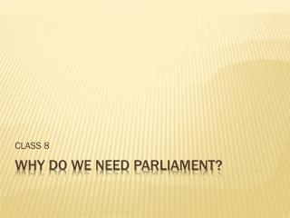 WHY DO WE NEED PARLIAMENT?