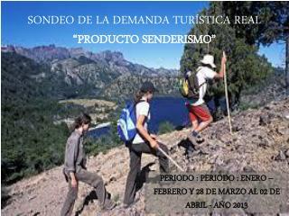 """SONDEO DE LA DEMANDA TURÍSTICA REAL """"PRODUCTO SENDERISMO"""""""