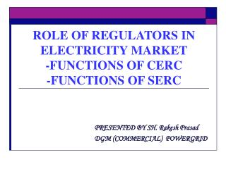 ROLE OF REGULATORS IN ELECTRICITY MARKET -FUNCTIONS OF CERC -FUNCTIONS OF SERC