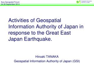 Hiroaki TANAKA Geospatial Information Authority of Japan (GSI)