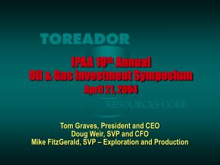 IPAA 10 th  Annual Oil & Gas Investment Symposium  April 21, 2004