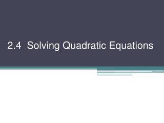 2.4  Solving Quadratic Equations