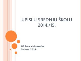 UPISI U SREDNJU ŠKOLU 2014./15.